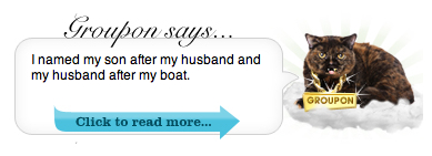 "Groupon says ""I named my son after my husband and my husband after my boat."""