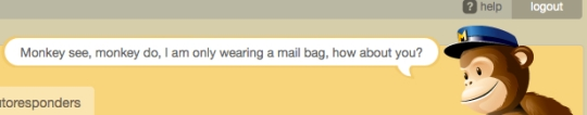 "MailChimp saying ""Monkey see, monkey do. I'm only wearing a mail bag, how about you?"""