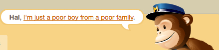 "MailChimp saying ""Hal, I'm just a poor boy from a poor family."""